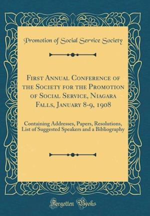 Bog, hardback First Annual Conference of the Society for the Promotion of Social Service, Niagara Falls, January 8-9, 1908 af Promotion of Social Service Society