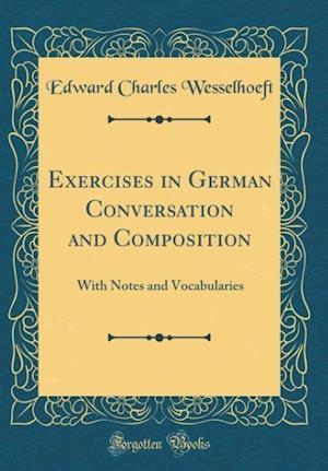 Bog, hardback Exercises in German Conversation and Composition af Edward Charles Wesselhoeft