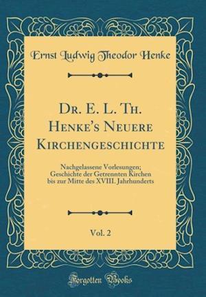 Bog, hardback Dr. E. L. Th. Henke's Neuere Kirchengeschichte, Vol. 2 af Ernst Ludwig Theodor Henke