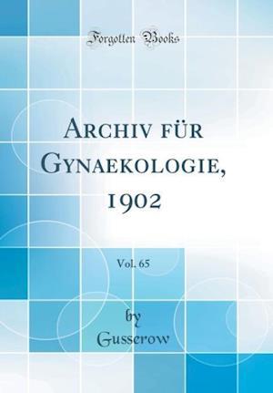 Bog, hardback Archiv Fur Gynaekologie, 1902, Vol. 65 (Classic Reprint) af Gusserow Gusserow