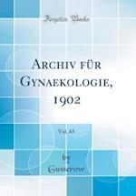Archiv Fur Gynaekologie, 1902, Vol. 65 (Classic Reprint) af Gusserow Gusserow