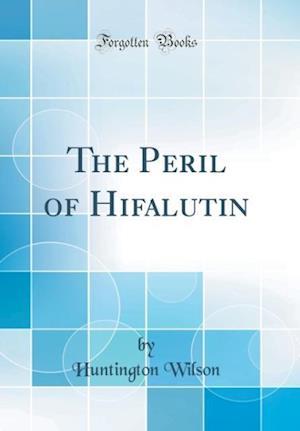 Bog, hardback The Peril of Hifalutin (Classic Reprint) af Huntington Wilson