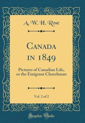 Bog, hardback Canada in 1849, Vol. 2 of 2 af A. W. H. Rose