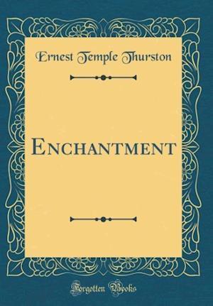 Bog, hardback Enchantment (Classic Reprint) af Ernest Temple Thurston