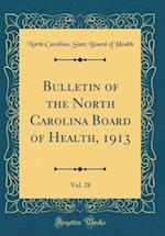 Bulletin of the North Carolina Board of Health, 1913, Vol. 28 (Classic Reprint) af North Carolina Health