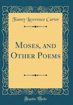 Moses, and Other Poems (Classic Reprint) af Fanny Lawrence Carter