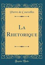 La Rhetorique (Classic Reprint) af Pierre De Courcelles