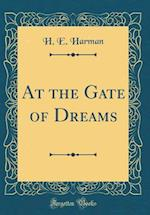 At the Gate of Dreams (Classic Reprint)