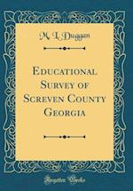 Educational Survey of Screven County Georgia (Classic Reprint)