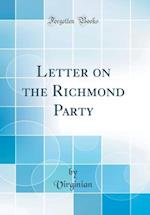 Letter on the Richmond Party (Classic Reprint)
