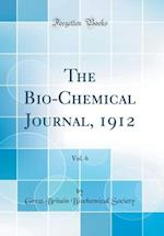 The Bio-Chemical Journal, 1912, Vol. 6 (Classic Reprint) af Great Britain Biochemical Society