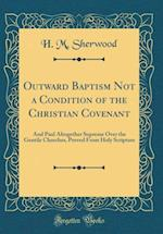 Outward Baptism Not a Condition of the Christian Covenant