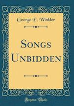 Songs Unbidden (Classic Reprint) af George E. Winkler