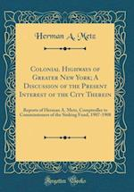 Colonial Highways of Greater New York; A Discussion of the Present Interest of the City Therein
