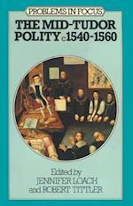 The Mid-Tudor Polity C. 1540-1560