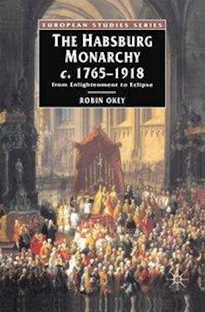 The Habsburg Monarchy c.1765-1918