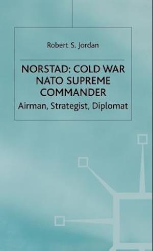 Norstad: Cold-War Supreme Commander