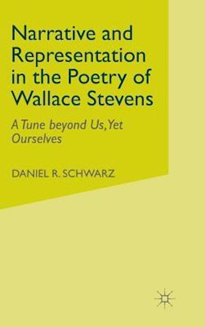Narrative and Representation in the Poetry of Wallace Stevens : A Tune beyond Us, Yet Ourselves