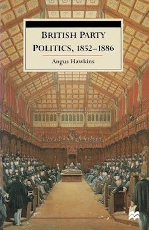 British Party Politics, 1852-1886