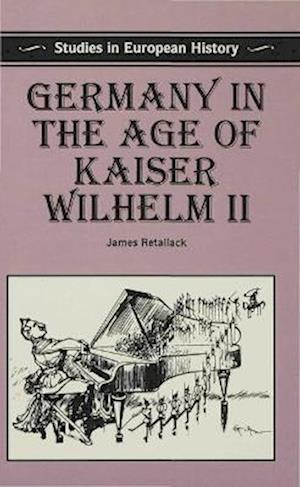 Germany in the Age of Kaiser Wilhelm II