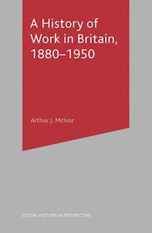 A History of Work in Britain, 1880-1950
