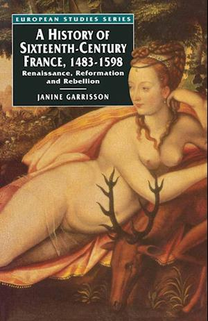 A History of Sixteenth Century France, 1483-1598 : Renaissance, Reformation and Rebellion