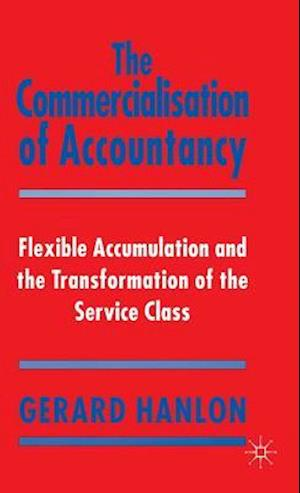The Commercialisation of Accountancy : Flexible Accumulation and the Transformation of the Service Class