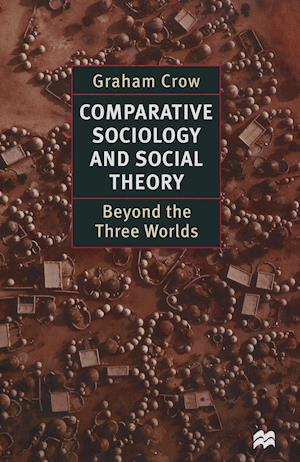 Comparative Sociology and Social Theory : Beyond the Three Worlds