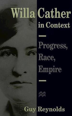 Willa Cather in Context : Progress, Race, Empire