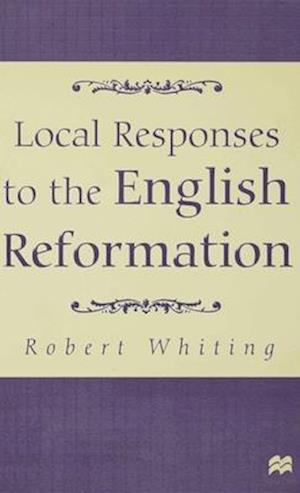 Local Responses to the English Reformation