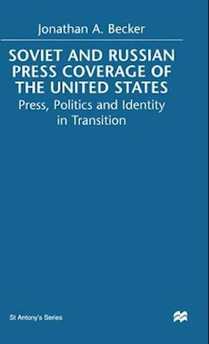 Soviet and Russian Press Coverage of the United States : Press, Politics and Identity in Transition