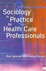 Sociology in Practice for Health Care Professionals af Ron Iphofen, Fiona Poland