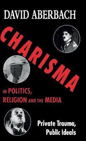 Charisma in Politics, Religion and the Media