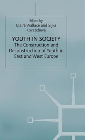Youth in Society : The Construction and Deconstruction of Youth in East and West Europe