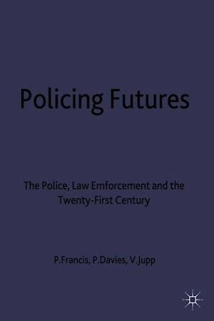 Policing Futures : The Police, Law Enforcement and the Twenty-First Century