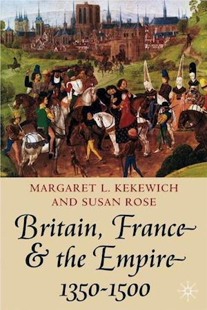 Britain, France and the Empire, 1350-1500 : Darkest before Dawn