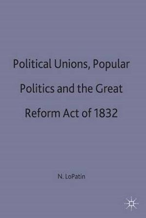 Political Unions, Popular Politics and the Great Reform Act of 1832