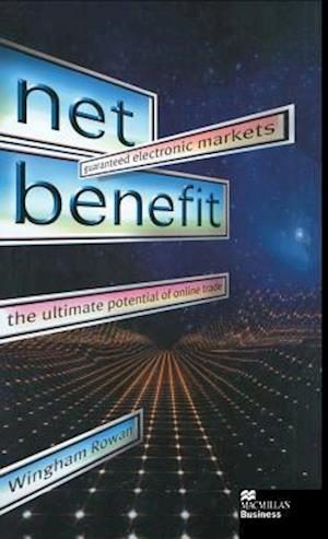 Net Benefit : Guaranteed Electronic Markets: the Ultimate Potential of Online Trade