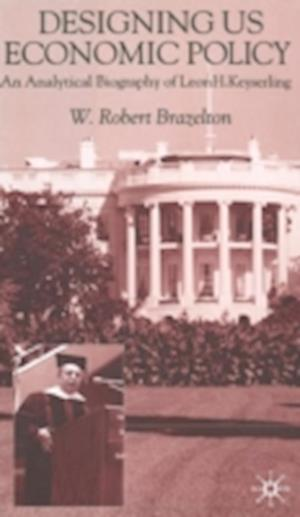 Designing US Economic Policy : An Analytical Biography of Leon H. Keyserling
