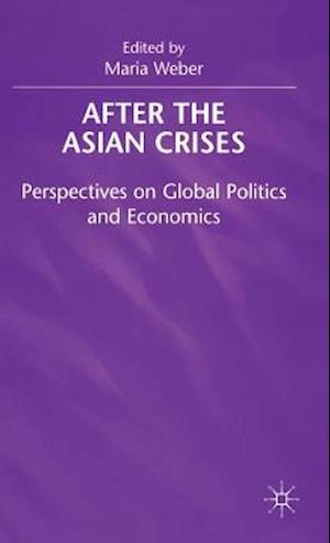 After the Asian Crisis : Perspectives on Global Politics and Economics