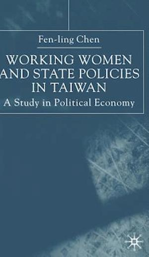 Working Women and State Policies in Taiwan : A Study in Political Economy
