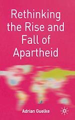 Rethinking the Rise and Fall of Apartheid (Rethinking World Politics)