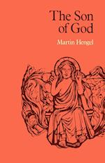 The Son of God: The Origin of Christology and the History of Jewish-Hellenistic Religion