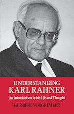 Understanding Karl Rahner: An Introduction to His Life and Thought