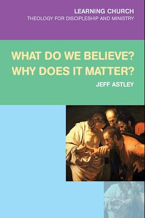 What Do We Believe? Why Does It Matter