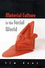 Material Culture in the Social World (UK Higher Education Oup Humanities Social Sciences Media Film Cultural Studies)