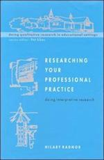 Researching Your Professional Practice (Doing Qualitative Research in Educational Settings)