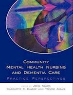 Community Mental Health Nursing And Dementia Care (UK Higher Education Oup Humanities Social Sciences Health Social Welfare)