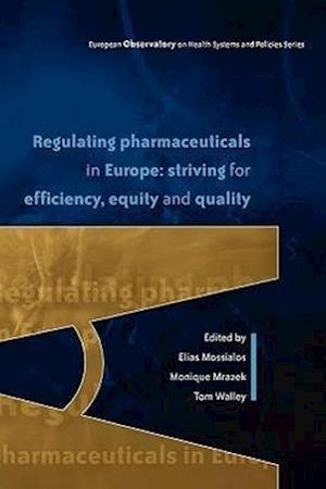 Regulating Pharmaceuticals in Europe: Striving for Efficiency, Equity and Quality