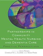 Partnerships in Community Mental Health Nursing and Dementia Care: Practice Perspectives (UK Higher Education Oup Humanities Social Sciences Health Social Welfare)